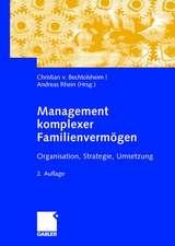 Management komplexer Familienvermögen: Organisation, Strategie, Umsetzung