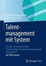 Talentmanagement mit System: Von Top-Performern lernen - Leistungsträger im Unternehmen wirksam unterstützen  Der PWS-Ansatz
