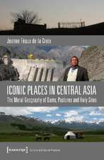 Iconic Places in Central Asia: The Moral Geography of Dams, Pastures & Holy Sites