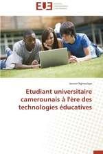 Etudiant Universitaire Camerounais A L'Ere Des Technologies Educatives:  Une Etude Comparative