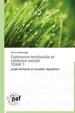 Cohérence territoriale et cohésion sociale   TOME 1