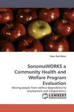 SonomaWORKS a Community Health and Welfare Program Evaluation