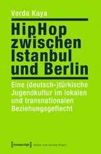 HipHop zwischen Istanbul und Berlin: Eine (deutsch-)türkische Jugendkultur im lokalen und transnationalen Beziehungsgeflecht