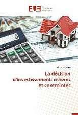 La Decision D'Investissement:  Criteres Et Contraintes
