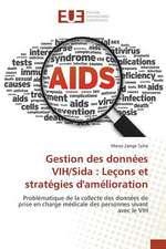 Gestion Des Donnees Vih/Sida:  Lecons Et Strategies D'Amelioration