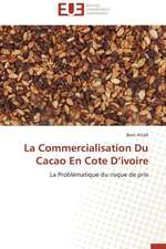 La Commercialisation Du Cacao En Cote D'Ivoire:  Un Modele Ideal ?