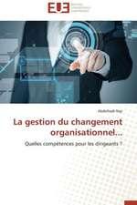 La Gestion Du Changement Organisationnel...:  Mythe Ou Realite?