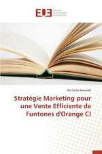 Strategie Marketing Pour Une Vente Efficiente de Funtones D'Orange CI:  Une Etude Transversale