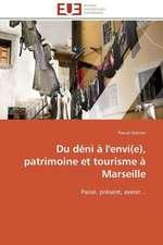 Du Deni A L'Envi(e), Patrimoine Et Tourisme a Marseille:  Pourquoi? Comment?