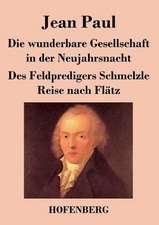 Die wunderbare Gesellschaft in der Neujahrsnacht / Des Feldpredigers Schmelzle Reise nach Flätz