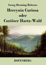 Hercynia Curiosa oder Curiöser Hartz-Wald