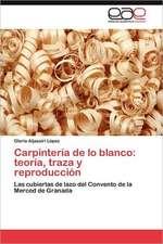 Carpinteria de Lo Blanco:  Teoria, Traza y Reproduccion