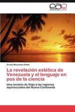 La Revelacion Estetica de Venezuela y El Lenguaje En Pos de La Ciencia