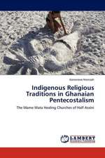 Indigenous Religious Traditions in Ghanaian Pentecostalism