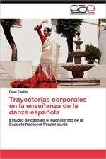 Trayectorias Corporales En La Ensenanza de La Danza Espanola:  Alternativa En El Bachillerato Cubano.