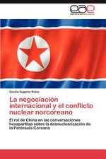 La Negociacion Internacional y El Conflicto Nuclear Norcoreano