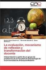 La Evaluacion, Mecanismo de Reflexion y Transformacion del Docente:  Representaciones Culturales