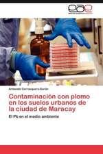 Contaminacion Con Plomo En Los Suelos Urbanos de La Ciudad de Maracay:  Retos Actuales En Ue, Tlcan y Mercosur