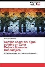 Gestion Social del Agua Potable En Zona Metropolitana de Guadalajara:  1947-2010