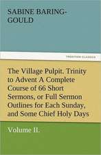 The Village Pulpit, Volume II. Trinity to Advent a Complete Course of 66 Short Sermons, or Full Sermon Outlines for Each Sunday, and Some Chief Holy D:  Wimborne Minster and Christchurch Priory a Short History of Their Foundation and a Description of Their Buildings