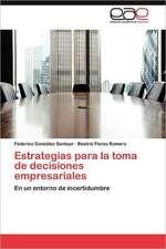 Estrategias Para La Toma de Decisiones Empresariales:  Palmstrom, Palma Kunkel, Gingganz
