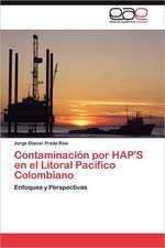 Contaminacion Por Hap's En El Litoral Pacifico Colombiano:  Norte Chico Chileno a 30 Anos de Desarrollo