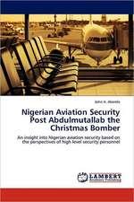 Nigerian Aviation Security Post Abdulmutallab the Christmas Bomber
