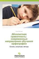 Absolyutnaya gramotnost': sovremennye napravleniya obucheniya orfografii