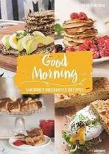 Good Morning: Gourmet Breakfast Recipes