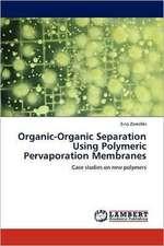 Organic-Organic Separation Using Polymeric Pervaporation Membranes