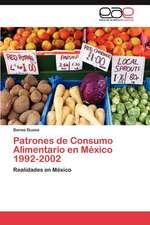 Patrones de Consumo Alimentario En Mexico 1992-2002:  El Pensamiento Vivo de La Revolucion