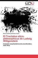 El Tractatus Etico-Philosophicus de Ludwig Wittgenstein:  Ideas Para El Debate