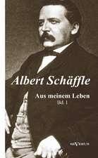 Albert Sch Ffle:  Aus Meinem Leben. Eine Autobiographie in Zwei B Nden