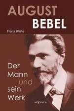 August Bebel - Der Mann Und Sein Werk. Eine Biographie:  Memoiren