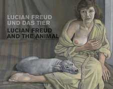 Lucian Freud Und Das Tier =:  Lucian Freud and the Animal