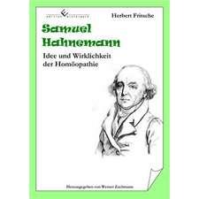 Samuel Hahnemann - Idee und Wirklichkeit der Homöopathie