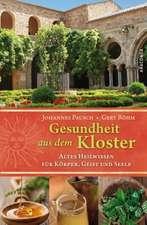Gesundheit aus dem Kloster. Altes Heilwissen für Körper, Geist und Seele