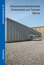 Dokumentationszentrum Topographie Des Terrors Berlin:  Documentation Centres and Memorials in Berlin/Brandenburg