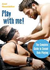 Play With Me!: The Complete Guide to Sexual Role-Playing
