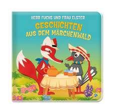 Herr Fuchs und Frau Elster. Geschichten aus dem Märchenwald