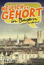 Neulich gehört in Bayern und anderswo