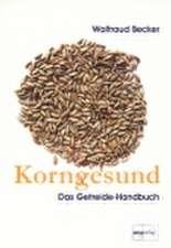 Korngesund. Das Getreide-Handbuch