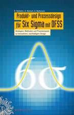 Produkt– und Prozessdesign für Six Sigma mit DFSS: Strategien, Methoden und Praxisbeispiele zu Robustdesign