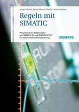 Regeln mit SIMATIC: Praxisbuch für Regelungen mit SIMATIC und SIMATIC S7 PCS7 für die Prozessautomatisierung