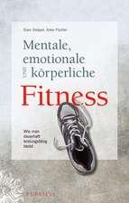 Mentale, emotionale und körperliche Fitness: Wie man dauerhaft leistungsfähig bleibt