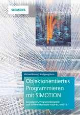 Objektorientiertes Programmieren mit SIMOTION: Grundlagen, Programmbeispiele und Softwarekonzepte nach IEC 61131–3