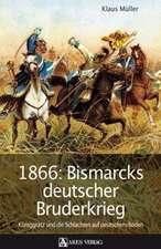1866: Bismarcks deutscher Bruderkrieg