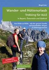 Wander- und Hüttenurlaub. Trekking für ALLE in Bayern, Österreich und Südtirol