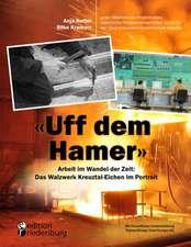 """""""Uff dem Hamer"""" - Arbeit im Wandel der Zeit: Das Walzwerk Kreuztal-Eichen im Portrait"""