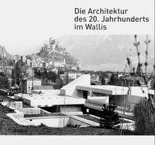 Die Architektur des 20. Jahrhunderts im Kanton Wallis
